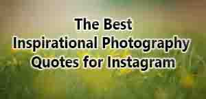 The Best Inspirational photography quotes forInstagram